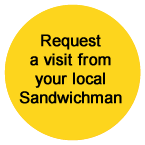 Request a no obligation visit from your local Sandwichman